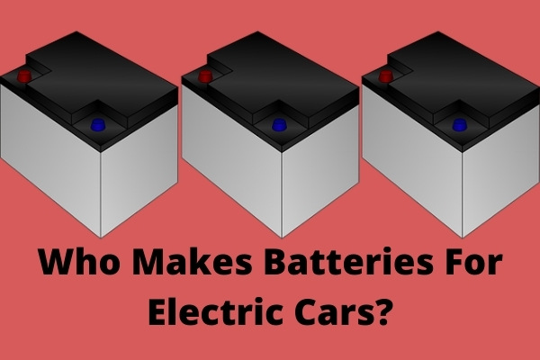 Who Makes Batteries For Electric Cars?