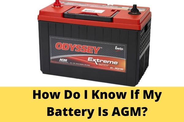 How Do I Know If My Battery Is AGM?