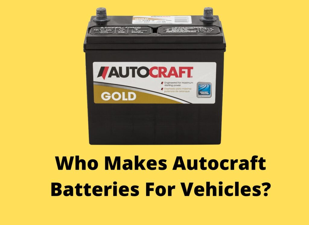 Who Makes Autocraft Batteries