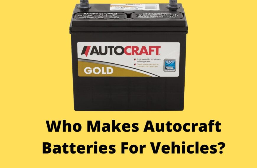 Who Makes Autocraft Batteries in 2021?