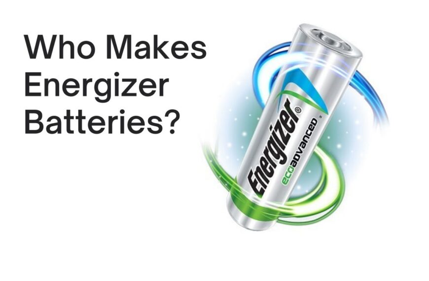 Who Makes Energizer Batteries?
